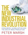 The New Industrial Revolution: Consumers, Globalization and the End of Mass Production