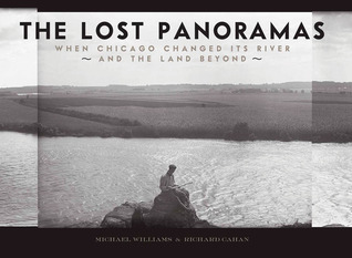 The Lost Panoramas: When Chicago Changed its River and the Land Beyond Michael F. Williams