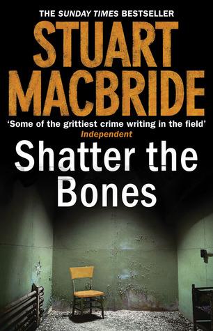(REQ)  Shatter the Bones (Logan McRae #7) - Stuart MacBride