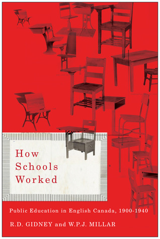 How Schools Worked: Public Education in English Canada, 1900-1940 R.D. Gidney