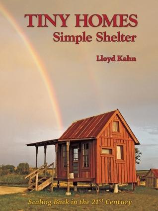 Tiny Homes: Simple Shelter (2012) by Lloyd Kahn