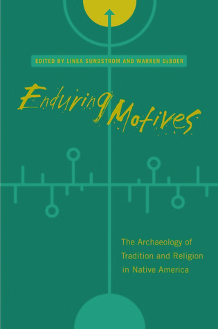 Enduring Motives: The Archaeology of Tradition and Religion in Native America Linea Sundstrom