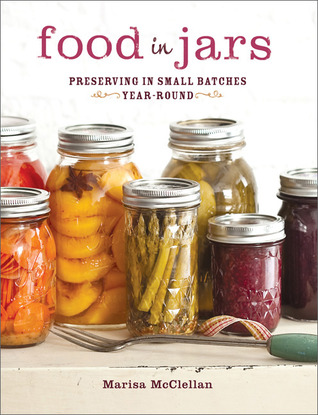 Food in Jars: Preserving in Small Batches Year-Round (2011)