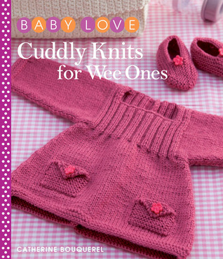 Cuddly Knits for Wee Ones  by  Catherine Bouquerel