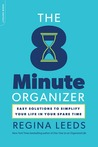The 8 Minute Organizer: Easy Solutions to Simplify Your Life in Your Spare Time