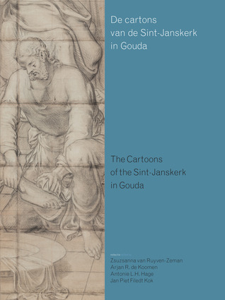 The Cartoons of the Sint-Janskerk in Gouda Zsuzsanna van Ruyven-Zeman