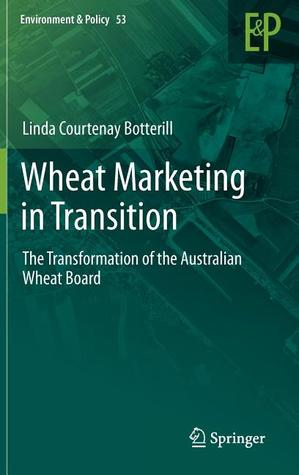 Wheat Marketing in Transition: The Transformation of the Australian Wheat Board Linda C. Botterill