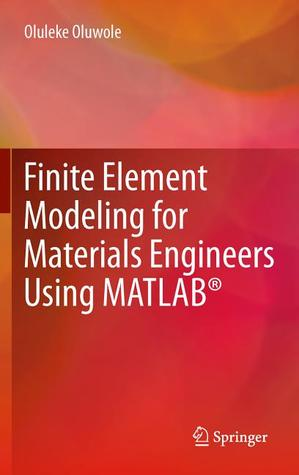 Finite Element Modeling for Materials Engineers Using MATLAB  by  Oluleke Oluwole