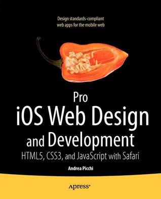 Pro IOS Web Design and Development: Html5, Css3, and JavaScript with Safari Andrea Picchi