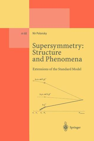 Supersymmetry: Structure and Phenomena: Extensions of the Standard Model  by  Nir Polonsky