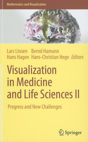 Visualization in Medicine and Life Sciences II: Progress and New Challenges Lars Linsen