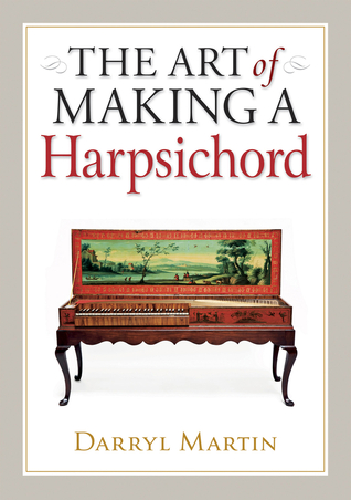 The Art of Making a Harpsichord  by  Darryl Martin