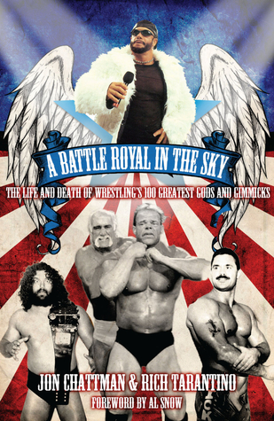 A Battle Royal in the Sky: The Life and Death of Wrestlings 100 Greatest Gods and Gimmicks Rich Tarantino