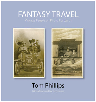 Fantasy Travel: Vintage People on Photo Postcards  by  Tom Phillips