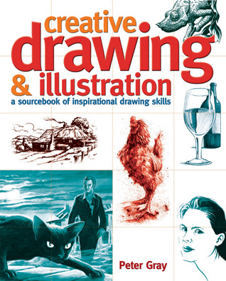 Creative Drawing & Illustration: A Sourcebook of Inspirational Drawing Skills Peter  Gray