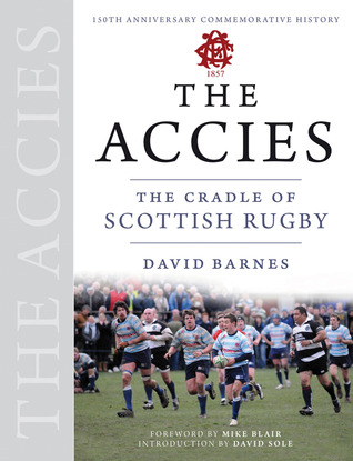 The Accies: The Cradle of Scottish Rugby David Barnes
