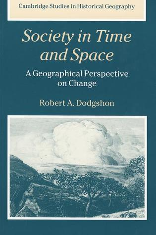 Society in Time and Space: A Geographical Perspective on Change  by  Robert A. Dodgshon