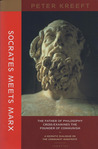 Socrates Meets Marx: The Father of Philosophy Cross-examines the Founder of Communism