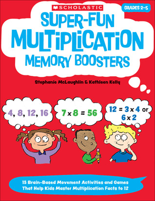 Super-Fun Multiplication Memory Boosters: 15 Brain-Based Movement Activities and Games That Help Kids Master Multiplication Facts to 12  by  Kathleen Kelly