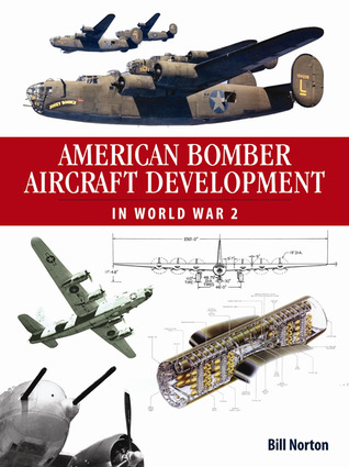 American Bomber Aircraft Development in World War 2 Bill Norton