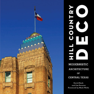 Hill Country Deco: Modernistic Architecture of Central Texas David Bush
