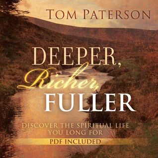 Deeper, Richer, Fuller: Discover the Spiritual Life You Long For Tom Paterson