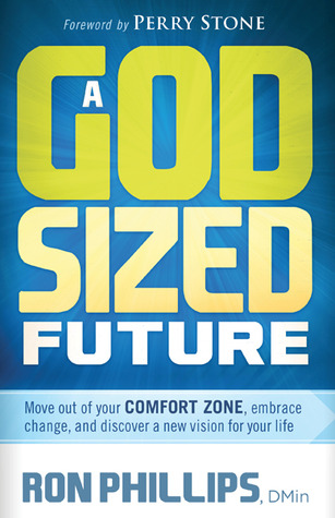 A God-Sized Future: Move Out of Your Comfort Zone, Embrace Change, and Discover a New Vision for Your Life Ron Phillips