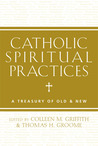 Catholic Spirituality: A Treasury of Prayers and Practices