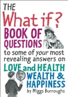 The What If? Book of Questions: to some of your most revealing answers on Love and Health Wealth & Happiness