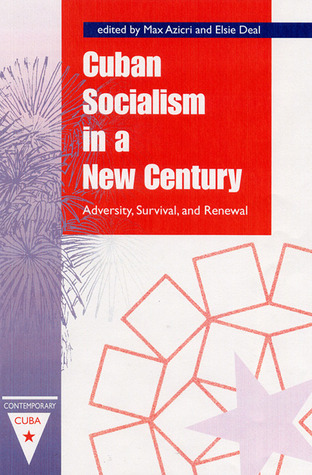 Cuban Socialism in a New Century: Adversity, Survival, and Renewal  by  Max Azicri
