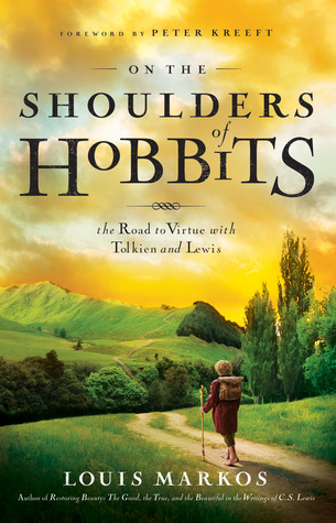 On the Shoulders of Hobbits: The Road to Virtue with Tolkien and Lewis