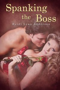 Spanking The Boss  by  Heidi Lynn Anderson