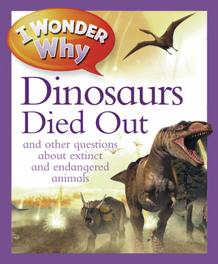 I Wonder Why The Dinosaurs Died Out: and Other Questions About Animals in Danger Andrew Charman