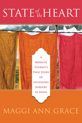 State of the Heart: A Medical Tourists True Story of Lifesaving Surgery in India Maggi Ann Grace