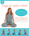 Yoga for Pain Relief: Simple Practices to Calm Your Mind and Heal Your Chronic Pain