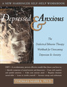 Depressed and Anxious: The Dialectical Behavior Therapy Workbook for Overcoming Depression and Anxiety