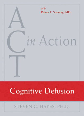ACT in Action: Cognitive Defusion Steven C. Hayes