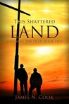 This Shattered Land  (Surviving the Dead, #2)