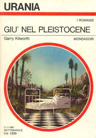 Giù nel Pleistocene Garry Douglas Kilworth