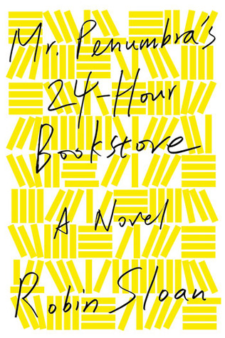 Book Review 84: Mr. Penumbra's 24-Hour Bookstore by Robin Sloan