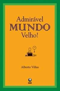 Admirável Mundo Velho  by  Alberto Villas