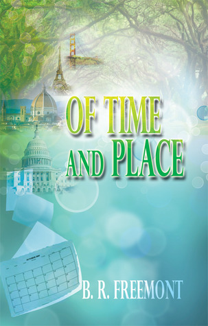 OF TIME AND PLACE B.R. Freemont