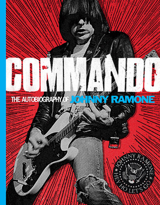 Commando: The Autobiography of Johnny Ramone (2012) by Johnny Ramone
