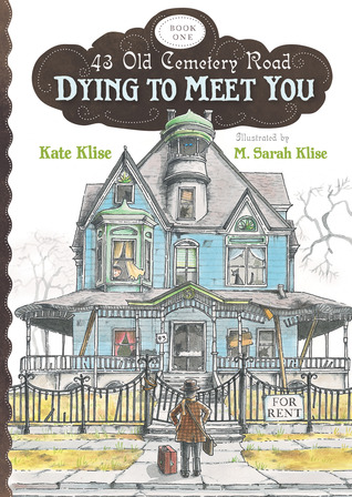 Dying to meet you 43 old cemetery road 1 by kate klise for Classic haunted house novels