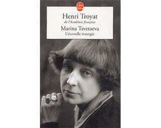 Marina Tsvetaeva Léternelle insurgée Henri Troyat
