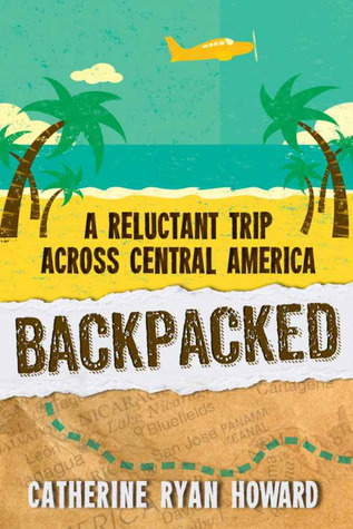 Backpacked: A Reluctant Trip Across Central America  by  Catherine Ryan Howard