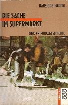 Die Sache im Supermarkt: Eine Kriminalgeschichte Hansjörg Martin
