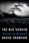 The Big Screen: The Story of the Movies--and What They Have Done to Us