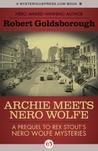 Archie Meets Nero Wolfe: A Prequel to Rex Stout's Nero Wolfe Mysteries (Nero Wolfe Novels by Robert Goldsborough #8)
