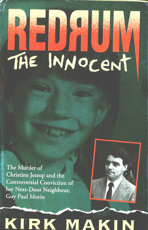 Redrum The Innocent: The Murder of Christine Jessop and the Controversial Conviction of her Next-Door Neighbor Guy Paul Morin  by  Kirk Makin